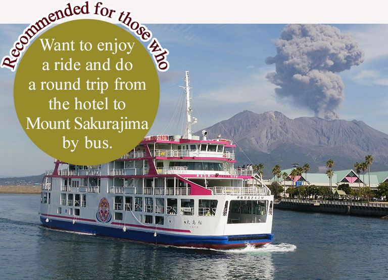 Recommended for those who Want to enjoy a ride and do a round trip from the hotel to Mount Sakurajima by bus.